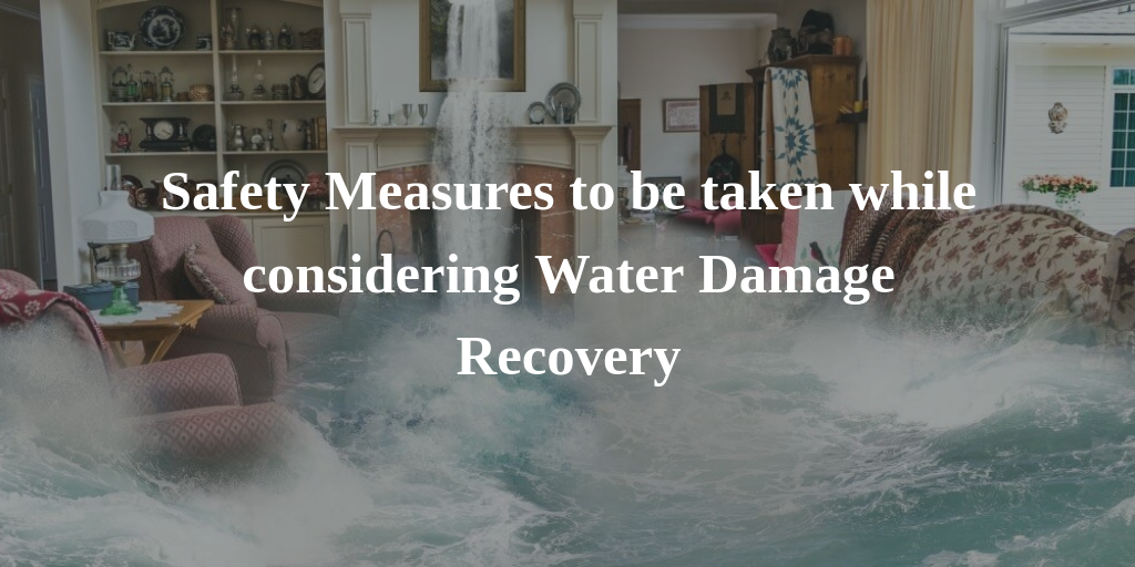 Water damage recovery Safety Measures steps